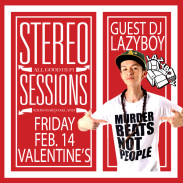 EVENTS: STEREO SESSIONS FRIDAY (2/14/2014) w/ GUEST DJ LAZYBOY